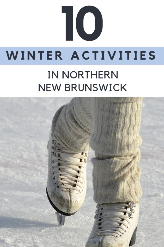 A list of 10 winter activities in  Northern New Brunswick, Canada