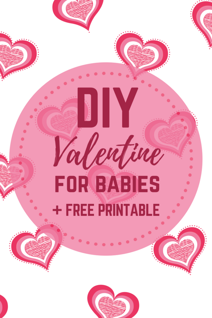 DIY Valentine for Babies + FREE Printable - the perfect gift for daycare  that parents and babies will love. #gift #printable